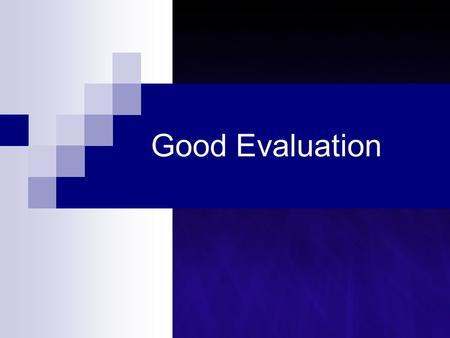 Good Evaluation. Good Evaluation Should … be simple be fair be purposeful be related to the curriculum assess skills & strategies set priorities use multiple.