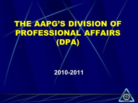 THE AAPGS DIVISION OF PROFESSIONAL AFFAIRS (DPA) 2010-2011.