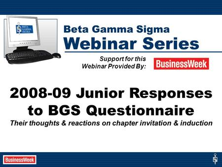 2008-09 Junior Responses to BGS Questionnaire Their thoughts & reactions on chapter invitation & induction Support for this Webinar Provided By: Beta Gamma.