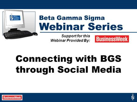 Connecting with BGS through Social Media Support for this Webinar Provided By: Beta Gamma Sigma Webinar Series.