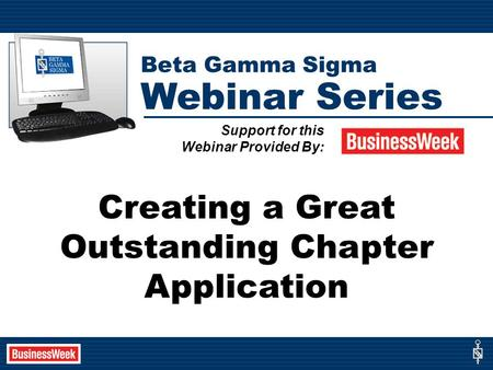Creating a Great Outstanding Chapter Application Support for this Webinar Provided By: Beta Gamma Sigma Webinar Series.