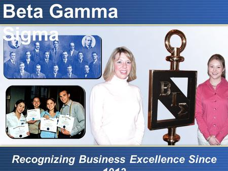Beta Gamma Sigma Recognizing Business Excellence Since 1913.