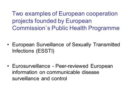 Two examples of European cooperation projects founded by European Commission`s Public Health Programme European Surveillance of Sexually Transmitted Infections.