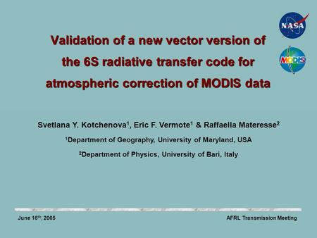 Validation of a new vector version of the 6S radiative transfer code for atmospheric correction of MODIS data AFRL Transmission MeetingJune 16 th, 2005.