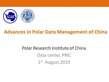Advances in Polar Data Management of China Polar Research Institute of China Data center, PRIC 1 st August,2010.
