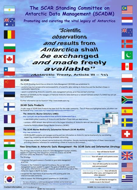The SCAR Standing Committee on Antarctic Data Management (SCADM) Promoting and curating the vital legacy of Antarctica Contact information:
