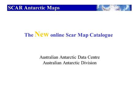 The New online Scar Map Catalogue Australian Antarctic Data Centre Australian Antarctic Division.