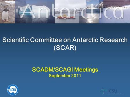 Scientific Committee on Antarctic Research (SCAR) SCADM/SCAGI Meetings September 2011.