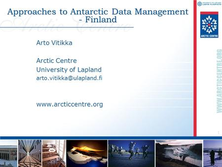 1  Approaches to Antarctic Data Management - Finland Arto Vitikka Arctic Centre University of Lapland