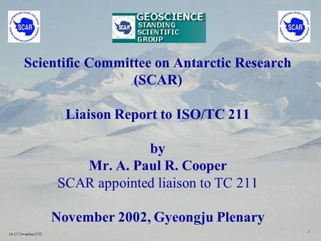 14-15 November 2002 1 Scientific Committee on Antarctic Research (SCAR) Liaison Report to ISO/TC 211 by Mr. A. Paul R. Cooper SCAR appointed liaison to.