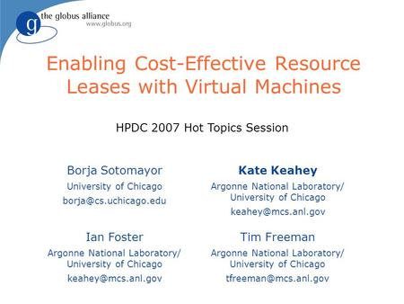 Enabling Cost-Effective Resource Leases with Virtual Machines Borja Sotomayor University of Chicago Ian Foster Argonne National Laboratory/