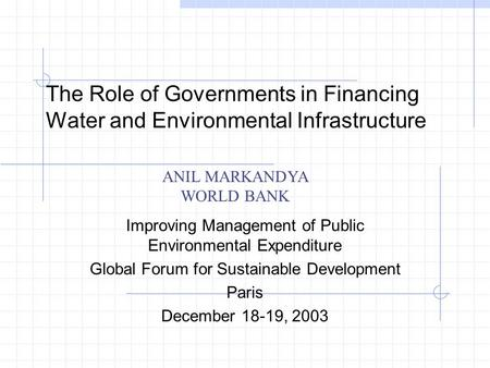 The Role of Governments in Financing Water and Environmental Infrastructure Improving Management of Public Environmental Expenditure Global Forum for Sustainable.