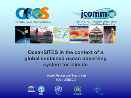OceanSITES in the context of a global sustained ocean observing system for climate Albert Fischer and Boram Lee IOC / UNESCO The Global Ocean Observing.