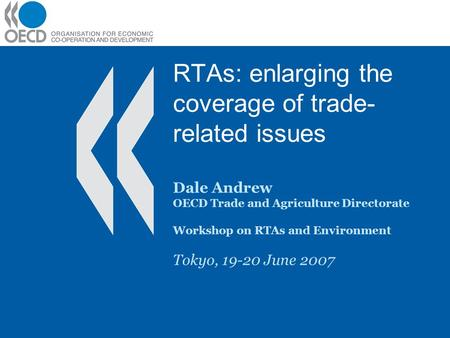 RTAs: enlarging the coverage of trade- related issues Dale Andrew OECD Trade and Agriculture Directorate Workshop on RTAs and Environment Tokyo, 19-20.