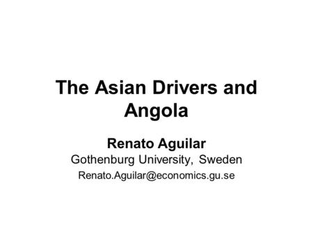 The Asian Drivers and Angola Renato Aguilar Gothenburg University, Sweden
