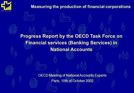 Measuring the production of financial corporations Progress Report by the OECD Task Force on Financial services (Banking Services) in National Accounts.