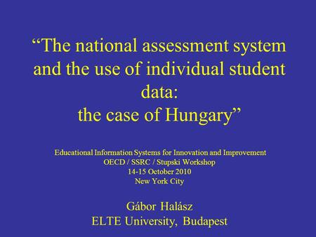 The national assessment system and the use of individual student data: the case of Hungary Educational Information Systems for Innovation and Improvement.