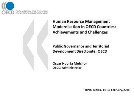 Human Resource Management Modernisation in OECD Countries: Achievements and Challenges Oscar Huerta Melchor OECD, Administrator Public Governance and Territorial.