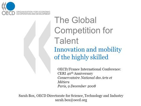 The Global Competition for Talent Innovation and mobility of the highly skilled OECD/France International Conference: CERI 40 th Anniversary Conservatoire.