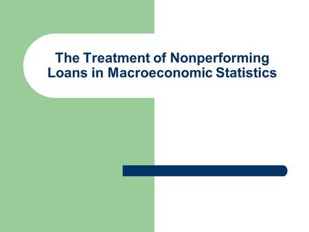 The Treatment of Nonperforming Loans in Macroeconomic Statistics.