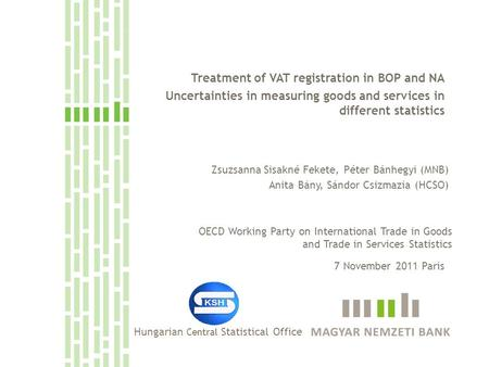 Treatment of VAT registration in BOP and NA Uncertainties in measuring goods and services in different statistics Zsuzsanna Sisakné Fekete, Péter Bánhegyi.