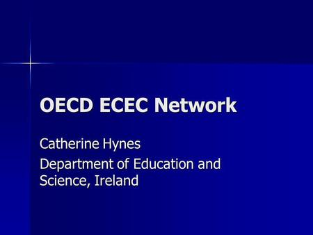 OECD ECEC Network Catherine Hynes Department of Education and Science, Ireland.