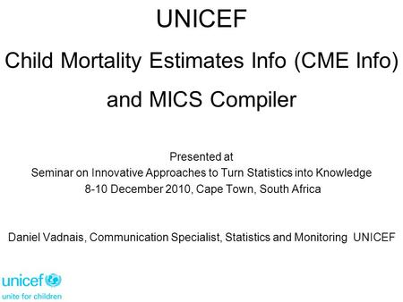 Presented at Seminar on Innovative Approaches to Turn Statistics into Knowledge 8-10 December 2010, Cape Town, South Africa Daniel Vadnais, Communication.