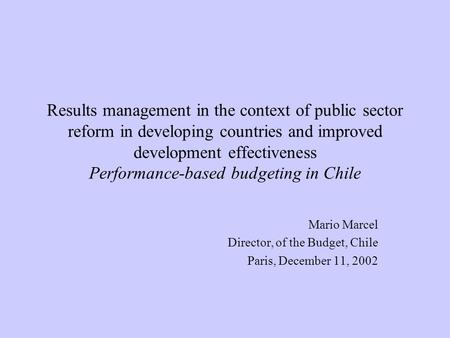 Results management in the context of public sector reform in developing countries and improved development effectiveness Performance-based budgeting in.