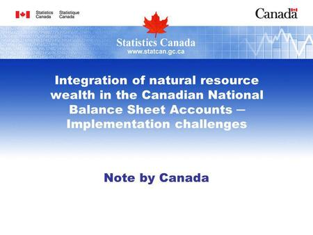 Integration of natural resource wealth in the Canadian National Balance Sheet Accounts Implementation challenges Note by Canada.
