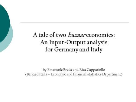 A tale of two bazaar economies: An Input-Output analysis for Germany and Italy by Emanuele Breda and Rita Cappariello (Banca dItalia – Economic and financial.