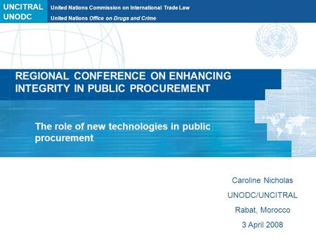 UNCITRAL United Nations Commission on International Trade Law REGIONAL CONFERENCE ON ENHANCING INTEGRITY IN PUBLIC PROCUREMENT The role of new technologies.