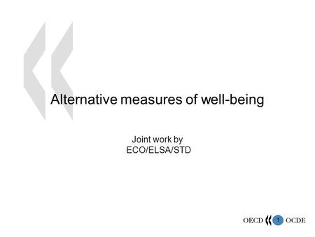 1 Alternative measures of well-being Joint work by ECO/ELSA/STD.