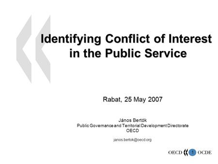 1 Identifying Conflict of Interest in the Public Service Rabat, 25 May 2007 János Bertók Public Governance and Territorial Development Directorate OECD.
