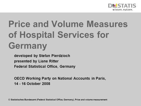 © Statistisches Bundesamt (Federal Statistical Office, Germany), Price and volume measurement Price and Volume Measures of Hospital Services for Germany.