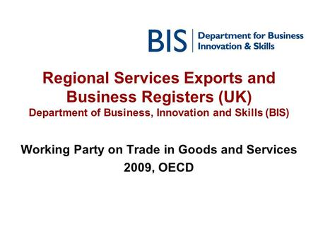 Regional Services Exports and Business Registers (UK) Department of Business, Innovation and Skills (BIS) Working Party on Trade in Goods and Services.