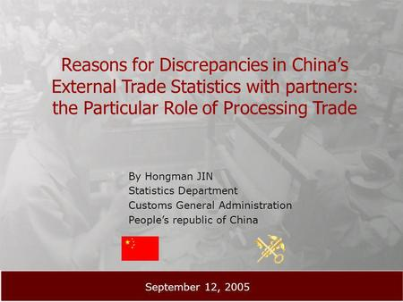 Reasons for Discrepancies in Chinas External Trade Statistics with partners: the Particular Role of Processing Trade By Hongman JIN Statistics Department.