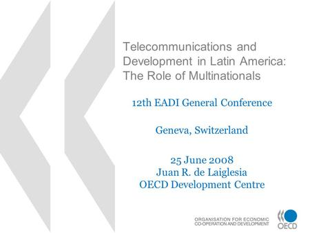 Telecommunications and Development in Latin America: The Role of Multinationals 12th EADI General Conference Geneva, Switzerland 25 June 2008 Juan R. de.