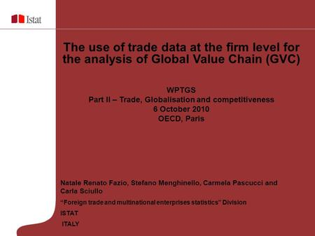 Natale Renato Fazio, Stefano Menghinello, Carmela Pascucci and Carla Sciullo Foreign trade and multinational enterprises statistics Division ISTAT ITALY.
