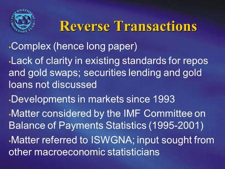 Reverse Transactions Complex (hence long paper) Lack of clarity in existing standards for repos and gold swaps; securities lending and gold loans not discussed.