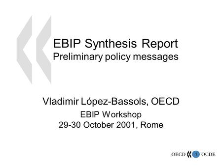 1 EBIP Synthesis Report Preliminary policy messages Vladimir López-Bassols, OECD EBIP Workshop 29-30 October 2001, Rome.