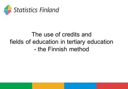 The use of credits and fields of education in tertiary education - the Finnish method.