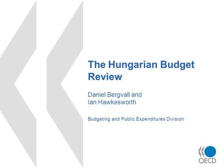 The Hungarian Budget Review Daniel Bergvall and Ian Hawkesworth Budgeting and Public Expenditures Division.