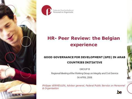 HR- Peer Review: the Belgian experience GOOD GOVERNANCE FOR DEVELOPMENT (GFD) IN ARAB COUNTRIES INITIATIVE GROUP B Regional Meeting of the Working Group.