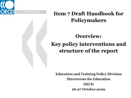 Item 7 Draft Handbook for Policymakers Overview: Key policy interventions and structure of the report Education and Training Policy Division Directorate.