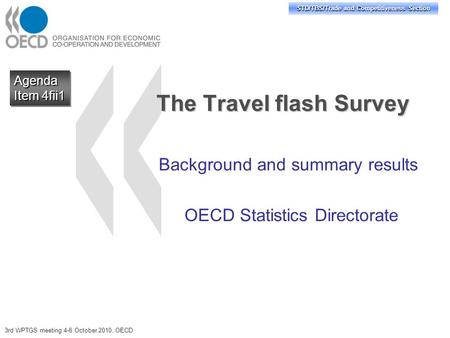 STD/TBS/Trade and Competitiveness Section The Travel flash Survey Background and summary results OECD Statistics Directorate Agenda Item 4fii1 Agenda 3rd.