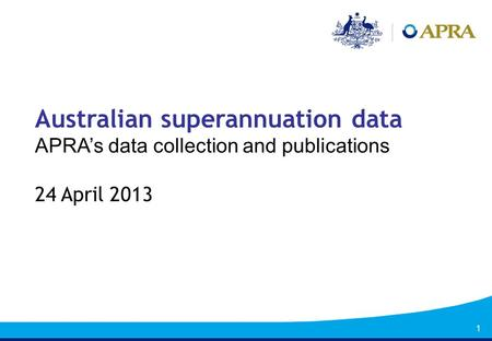 1 Australian superannuation data APRAs data collection and publications 24 April 2013.