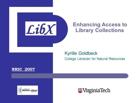Enhancing Access to Library Collections Kyrille Goldbeck College Librarian for Natural Resources NRIC 2007.