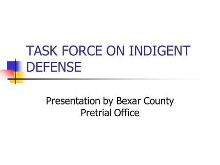 TASK FORCE ON INDIGENT DEFENSE Presentation by Bexar County Pretrial Office.