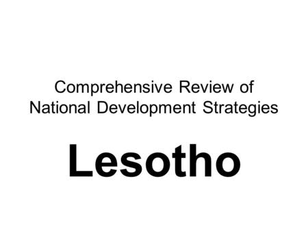 Comprehensive Review of National Development Strategies Lesotho.