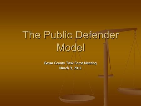The Public Defender Model Bexar County Task Force Meeting March 9, 2011.